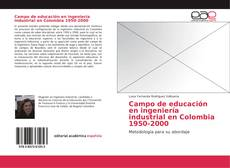 Bookcover of Campo de educación en ingeniería industrial en Colombia 1950-2000