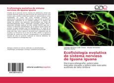 Bookcover of Ecofisiología evolutiva de sistema nervioso de Iguana iguana