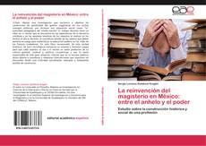Bookcover of La reinvención del magisterio en México: entre el anhelo y el poder