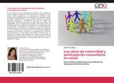 Bookcover of Las ideas de comunidad y participación comunitaria en salud