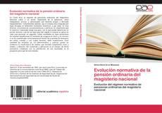 Bookcover of Evolución normativa de la pensión ordinaria del magisterio nacional