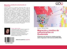 Bookcover of Migración y medios de comunicación en Guatemala