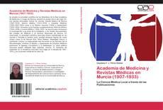 Borítókép a  Academia de Medicina y Revistas Médicas en Murcia (1907-1933) - hoz