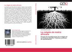 Bookcover of La religión de matriz africana