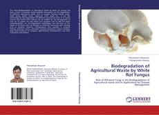 Bookcover of Biodegradation of Agricultural Waste by White Rot Fungus