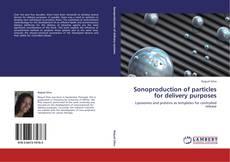 Couverture de Sonoproduction of particles for delivery purposes