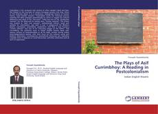 The Plays of Asif Currimbhoy: A Reading in Postcolonialism的封面