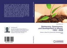 Couverture de Democracy, Governance, and Development in Ghana, 1993 - 2008