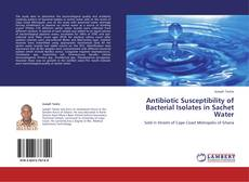 Bookcover of Antibiotic Susceptibility of Bacterial Isolates in Sachet Water