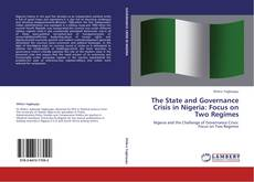 Bookcover of The State and Governance Crisis in Nigeria: Focus on Two Regimes