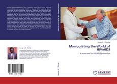 Bookcover of Manipulating the World of HIV/AIDS