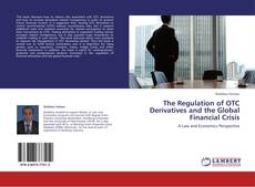 The Regulation of OTC Derivatives and the Global Financial Crisis的封面