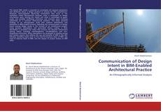 Bookcover of Communication of Design Intent in BIM-Enabled Architectural Practice