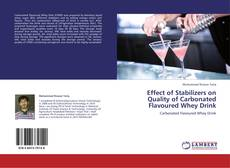 Bookcover of Effect of Stabilizers on Quality of Carbonated Flavoured Whey Drink
