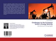 Couverture de Challenges to the European Union's Energy Security