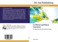 Bookcover of Le Maroc politique inachevé