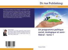 Un programme politique social, écologique et semi-libéral - tome 1的封面