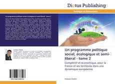 Copertina di Un programme politique social, écologique et semi-libéral - tome 2