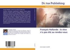 Bookcover of François Hollande : le rêve n'a pas été au rendez-vous