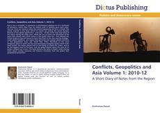 Bookcover of Conflicts, Geopolitics and Asia Volume 1: 2010-12