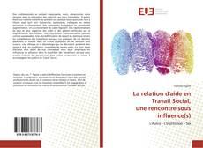 Bookcover of La relation d'aide en Travail Social, une rencontre sous influence(s)