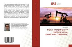 Buchcover von Enjeux énergétiques et relations franco-américaines (1969-1974)