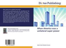 Bookcover of When America was a unilateral super power