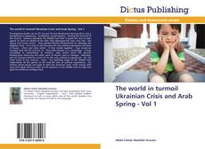 The world in turmoil Ukrainian Crisis and Arab Spring - Vol 1 kitap kapağı
