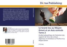 Buchcover von Le Grand Jeu au Moyen-Orient et en Asie centrale Tome 2