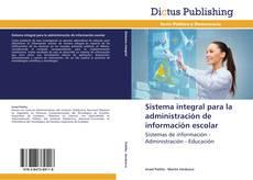 Copertina di Sistema integral para la administración de información escolar