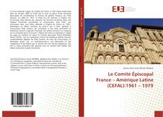 Bookcover of Le Comité Épiscopal France – Amérique Latine (CEFAL):1961 – 1979