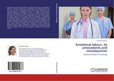 Bookcover of Emotional labour, its antecedents and consequences