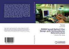 Bookcover of PMQW based Optical Filter Design with Semiconductor Heterostructure