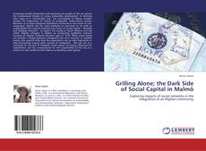 Bookcover of Grilling Alone; the Dark Side of Social Capital in Malmö