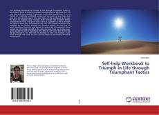 Bookcover of Self-help Workbook to Triumph in Life through Triumphant Tactics