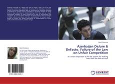 Bookcover of Azerbaijan DeJure & DeFacto. Failure of the Law on Unfair Competition