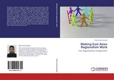 Bookcover of Making East Asian Regionalism Work