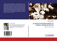 Buchcover von In planta transformation in cotton variety  G.Cot.10