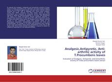 Bookcover of Analgesic,Antipyretic, Anti-arthritic activity of T.Procumbens leaves