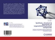 Bookcover of Synthesis, structure & bioactivity of organotin(IV)hydrazone compounds