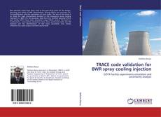 Bookcover of TRACE code validation for BWR spray cooling injection