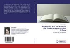 Couverture de Aspects of war neuroses in pat barker's regeneration trilogy