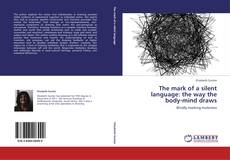 Bookcover of The mark of a silent language: the way the body-mind draws