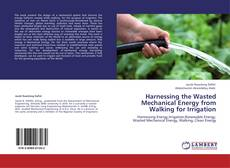 Bookcover of Harnessing the Wasted Mechanical Energy from Walking for Irrigation