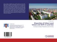 Bookcover of Disparities of Urban Land Values and Shift in Land Use