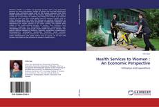 Portada del libro de Health Services to Women : An Economic Perspective