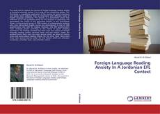 Bookcover of Foreign Language Reading Anxiety In A Jordanian EFL Context