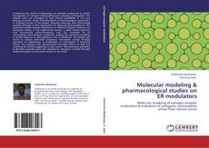 Molecular modeling & pharmacological studies on ER modulators kitap kapağı