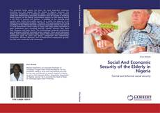 Bookcover of Social And Economic Security of the Elderly in Nigeria