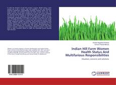 Bookcover of Indian Hill Farm Women Health Status And Multifarious Responsibilities